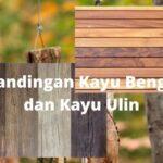 perbandingan kayu bengkirai dan ulin